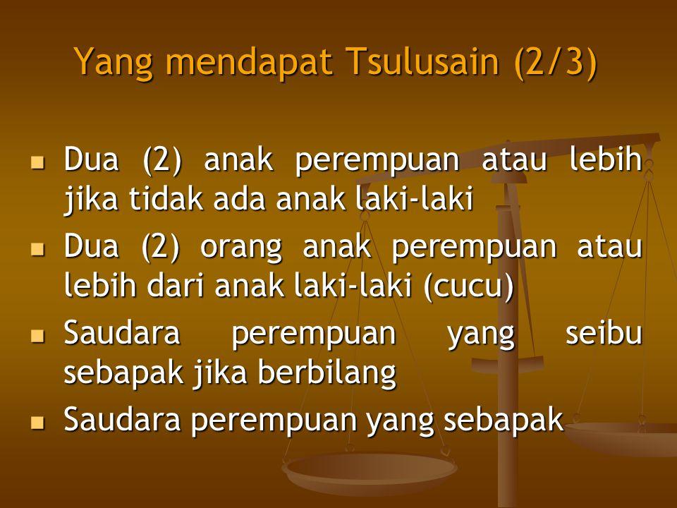 Yang mendapat Tsulusain (2/3) Dua (2) anak perempuan atau lebih jika tidak ada anak laki-laki Dua (2) anak perempuan atau lebih jika tidak ada anak la