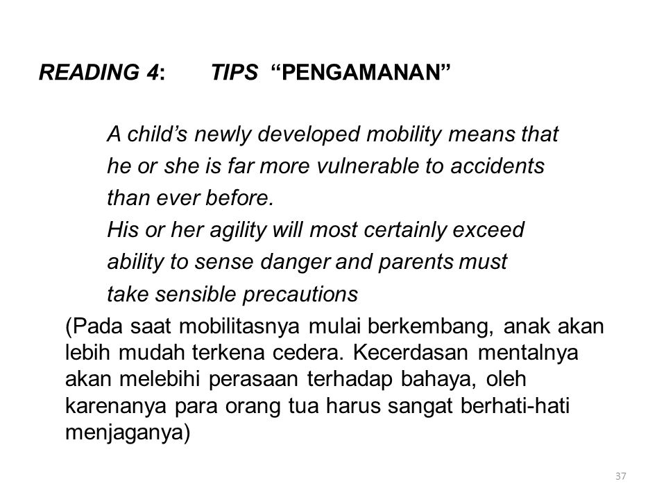 """READING 4: TIPS """"PENGAMANAN"""" A child's newly developed mobility means that he or she is far more vulnerable to accidents than ever before. His or her"""