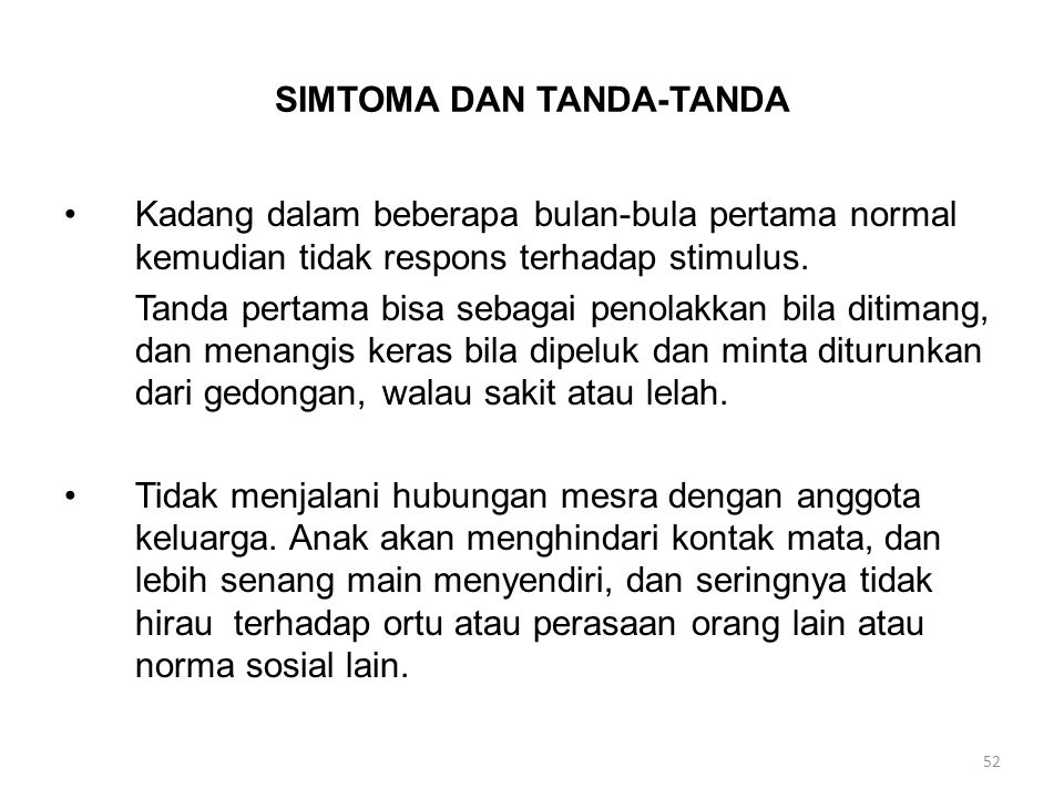 SIMTOMA DAN TANDA-TANDA Kadang dalam beberapa bulan-bula pertama normal kemudian tidak respons terhadap stimulus. Tanda pertama bisa sebagai penolakka