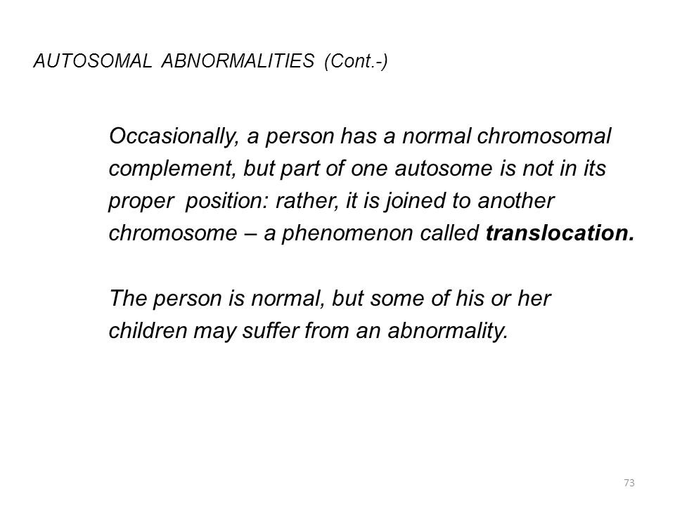 AUTOSOMAL ABNORMALITIES (Cont.-) Occasionally, a person has a normal chromosomal complement, but part of one autosome is not in its proper position: r