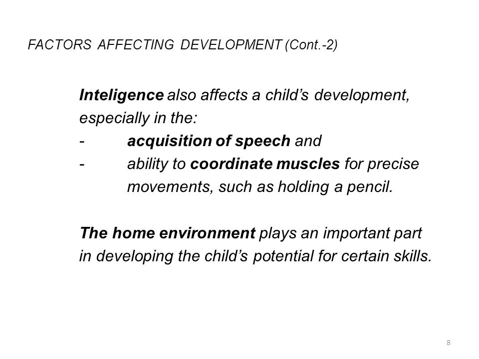 FACTORS AFFECTING DEVELOPMENT (Cont.-3) Speaking to and playing with children is essential for: -language development and -practicing new physical skills.