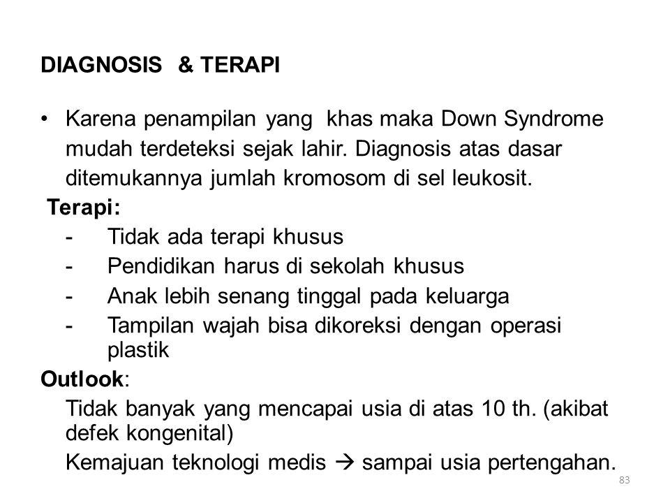 DIAGNOSIS & TERAPI Karena penampilan yang khas maka Down Syndrome mudah terdeteksi sejak lahir. Diagnosis atas dasar ditemukannya jumlah kromosom di s