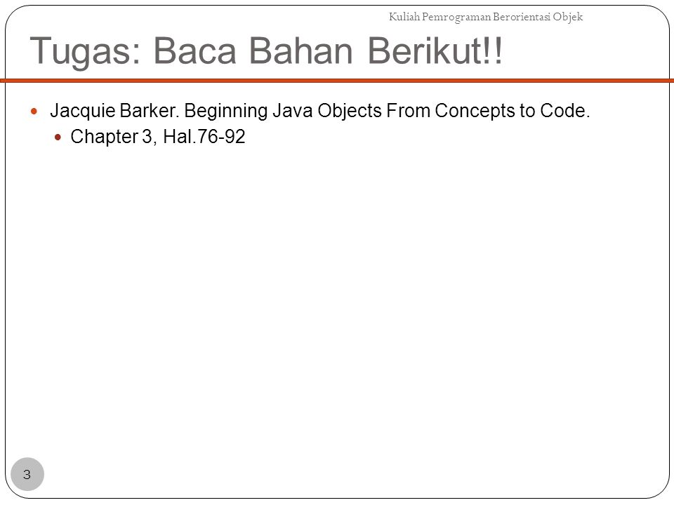 Tugas: Baca Bahan Berikut!. Jacquie Barker. Beginning Java Objects From Concepts to Code.