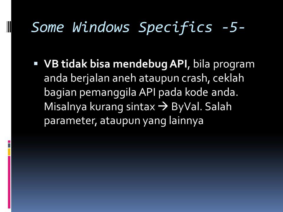 Some Windows Specifics -5-  VB tidak bisa mendebug API, bila program anda berjalan aneh ataupun crash, ceklah bagian pemanggila API pada kode anda.