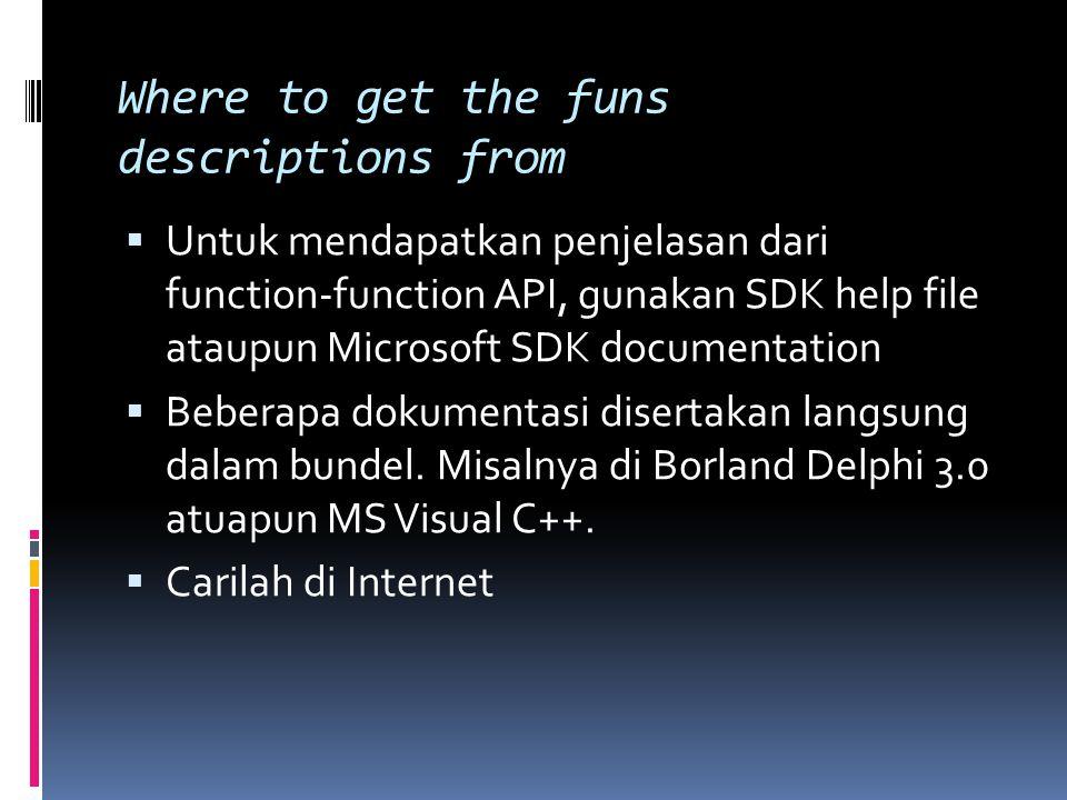 Where to get the funs descriptions from  Untuk mendapatkan penjelasan dari function-function API, gunakan SDK help file ataupun Microsoft SDK documentation  Beberapa dokumentasi disertakan langsung dalam bundel.