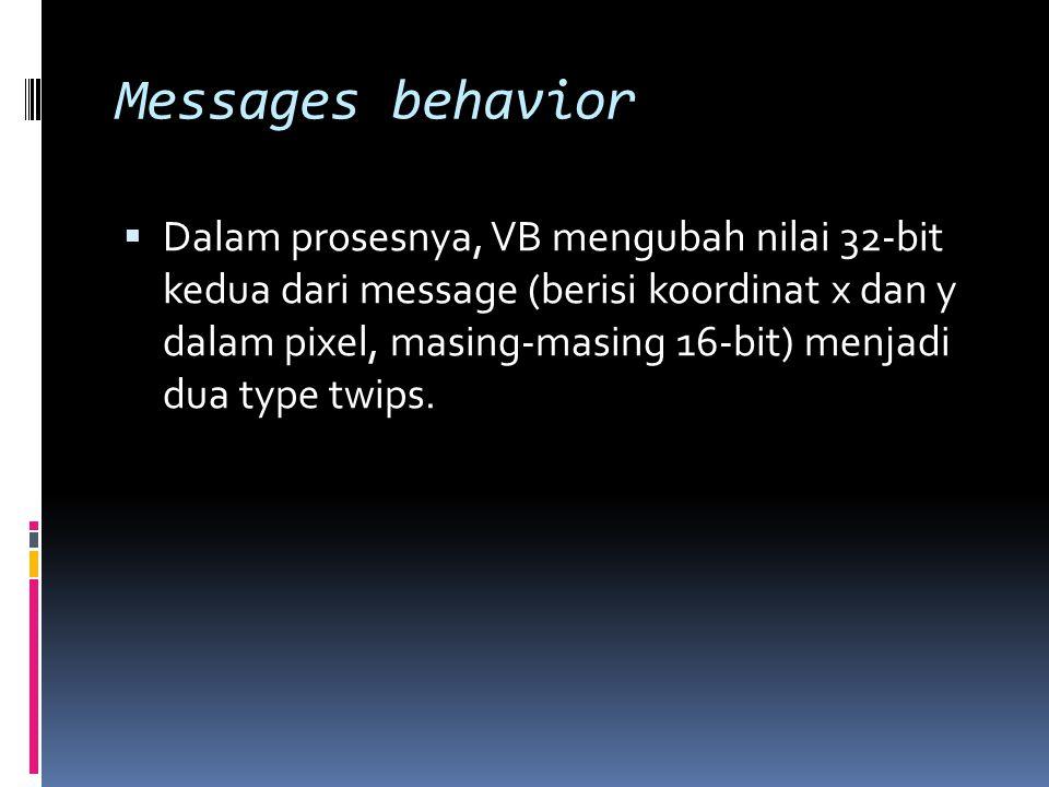 Messages behavior  Dalam prosesnya, VB mengubah nilai 32-bit kedua dari message (berisi koordinat x dan y dalam pixel, masing-masing 16-bit) menjadi dua type twips.