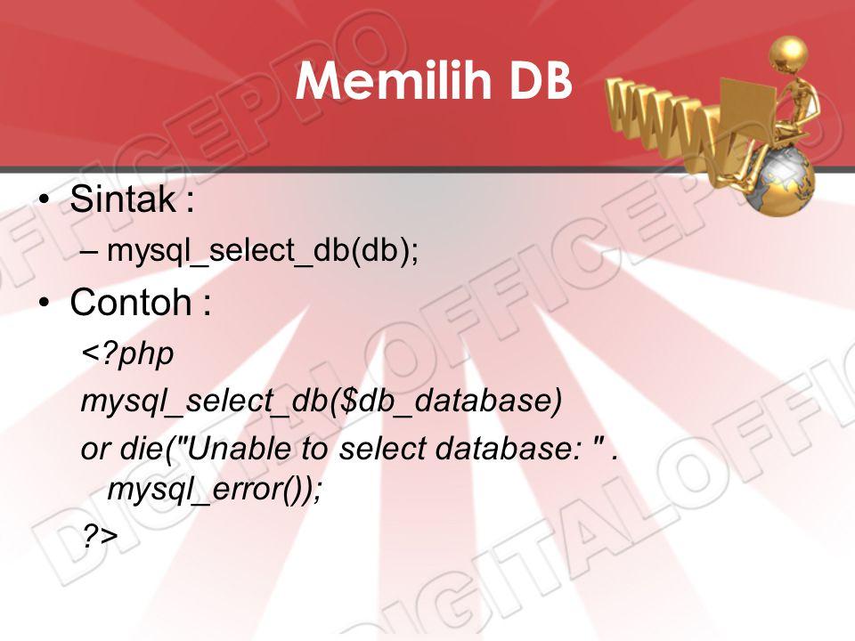 Memilih DB Sintak : –mysql_select_db(db); Contoh : <?php mysql_select_db($db_database) or die( Unable to select database: .