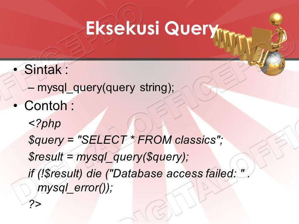 Eksekusi Query Sintak : –mysql_query(query string); Contoh : <?php $query = SELECT * FROM classics ; $result = mysql_query($query); if (!$result) die ( Database access failed: .