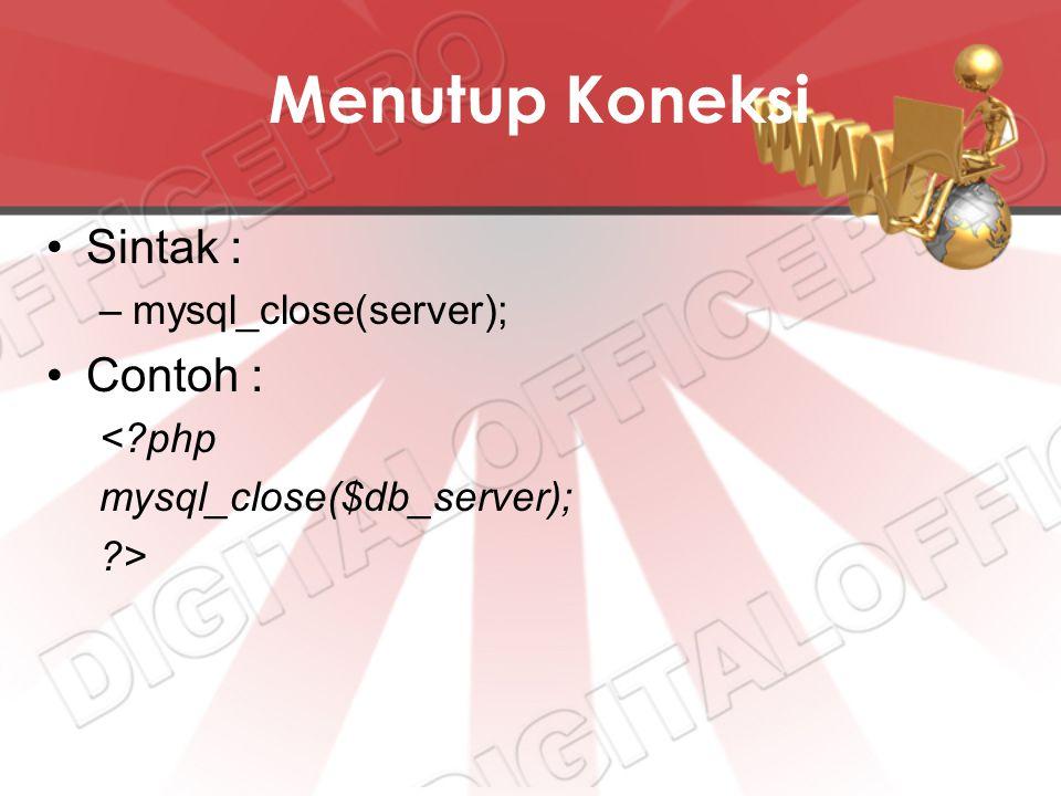 Menutup Koneksi Sintak : –mysql_close(server); Contoh : <?php mysql_close($db_server); ?>