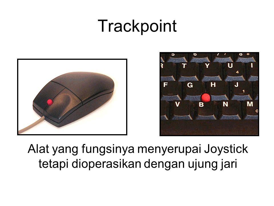 Trackpoint Alat yang fungsinya menyerupai Joystick tetapi dioperasikan dengan ujung jari