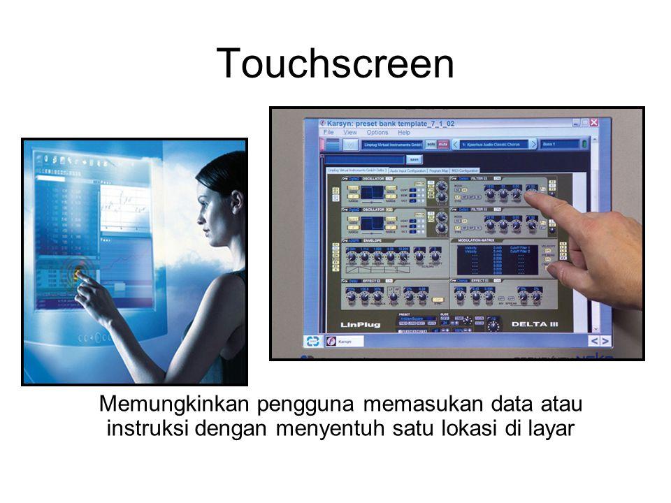 Touchscreen Memungkinkan pengguna memasukan data atau instruksi dengan menyentuh satu lokasi di layar