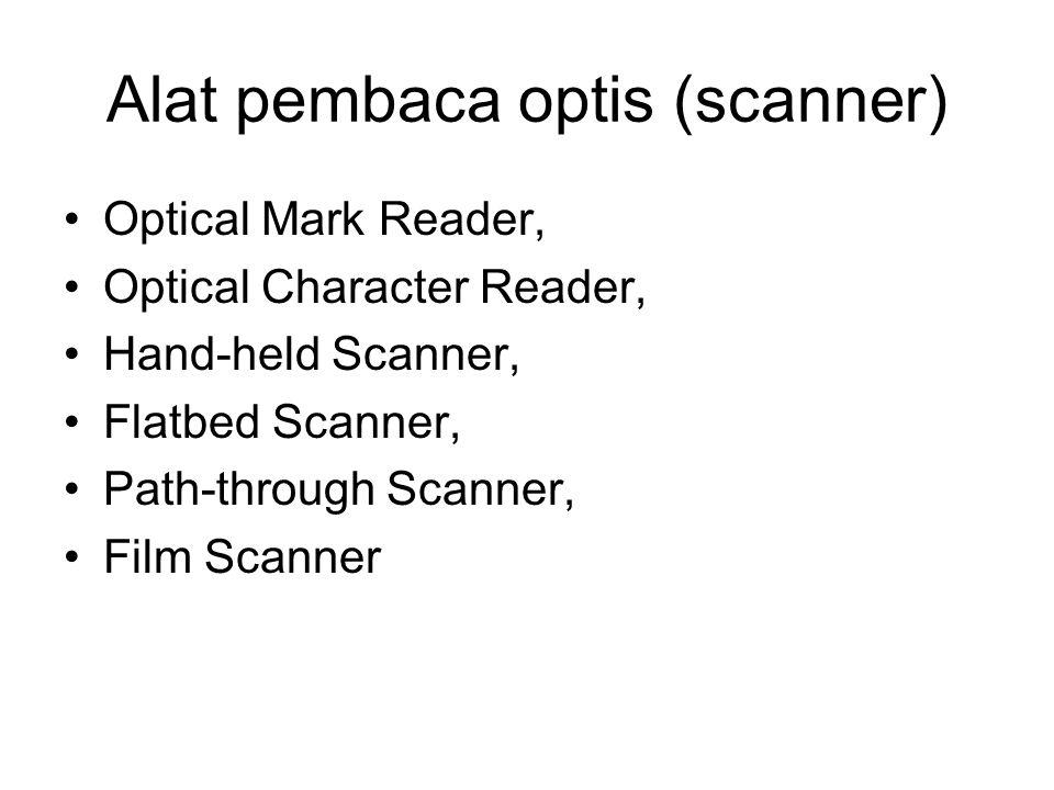 Alat pembaca optis (scanner) Optical Mark Reader, Optical Character Reader, Hand-held Scanner, Flatbed Scanner, Path-through Scanner, Film Scanner