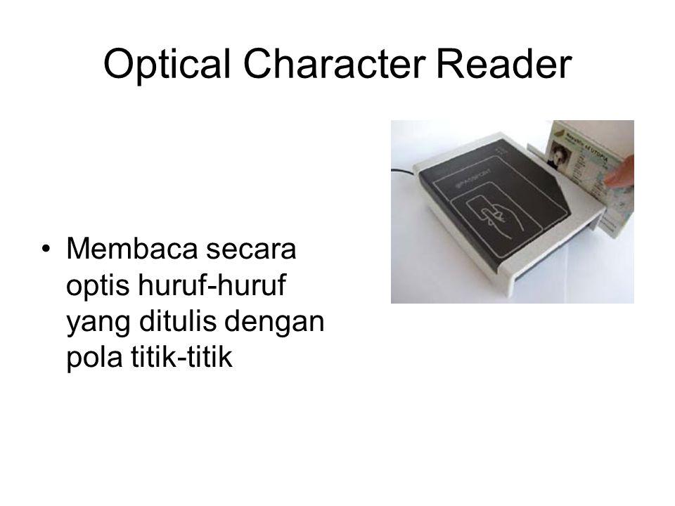 Optical Character Reader Membaca secara optis huruf-huruf yang ditulis dengan pola titik-titik