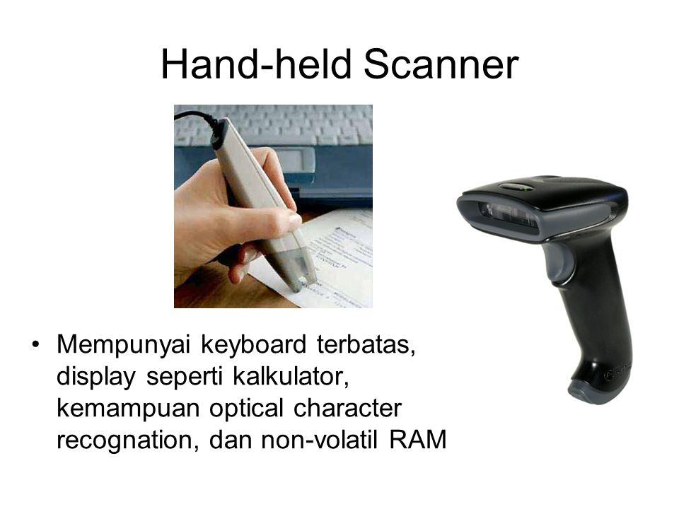 Hand-held Scanner Mempunyai keyboard terbatas, display seperti kalkulator, kemampuan optical character recognation, dan non-volatil RAM