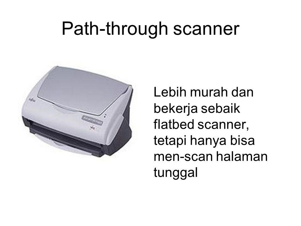 Path-through scanner Lebih murah dan bekerja sebaik flatbed scanner, tetapi hanya bisa men-scan halaman tunggal