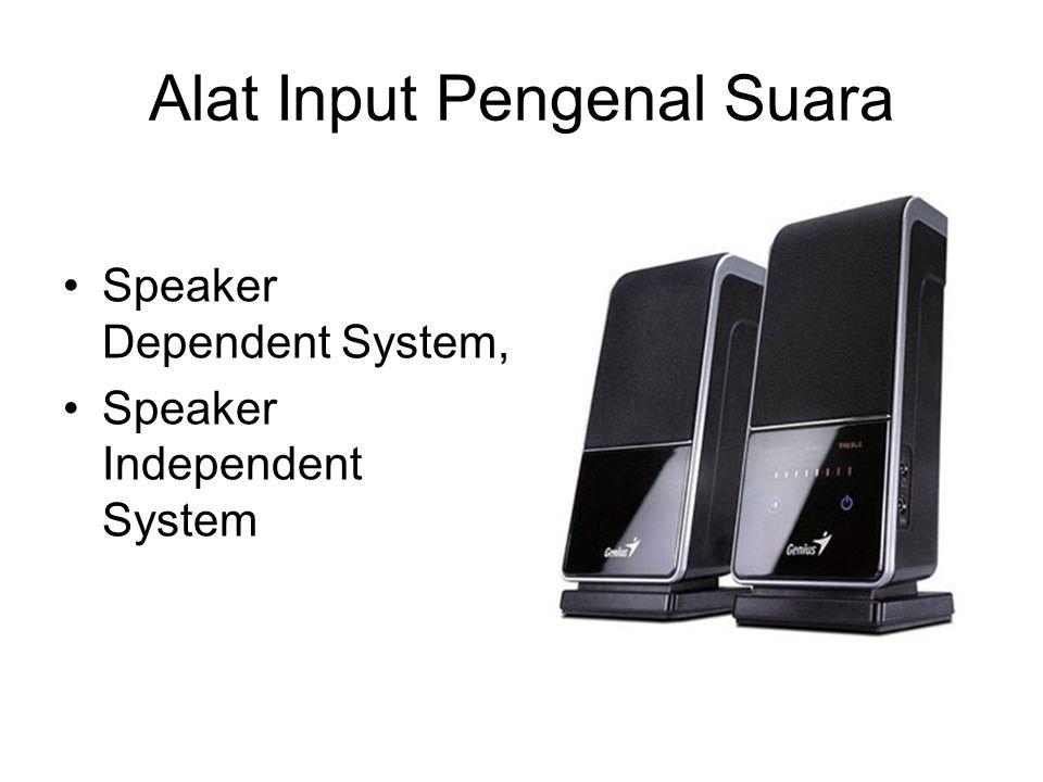 Alat Input Pengenal Suara Speaker Dependent System, Speaker Independent System