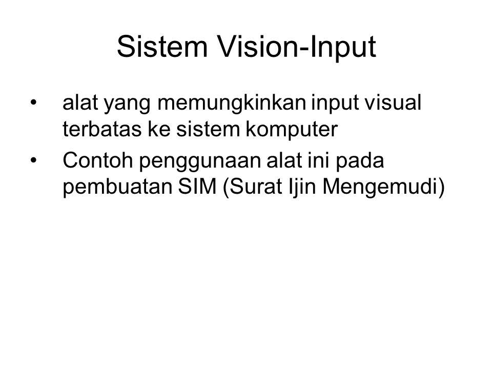 Sistem Vision-Input alat yang memungkinkan input visual terbatas ke sistem komputer Contoh penggunaan alat ini pada pembuatan SIM (Surat Ijin Mengemud