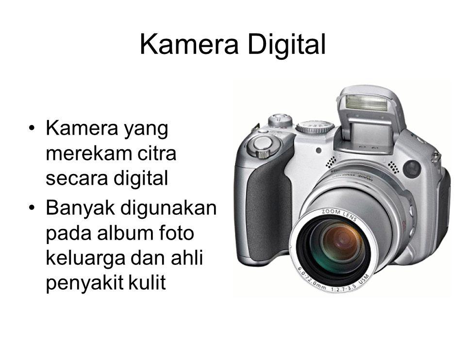 Kamera Digital Kamera yang merekam citra secara digital Banyak digunakan pada album foto keluarga dan ahli penyakit kulit