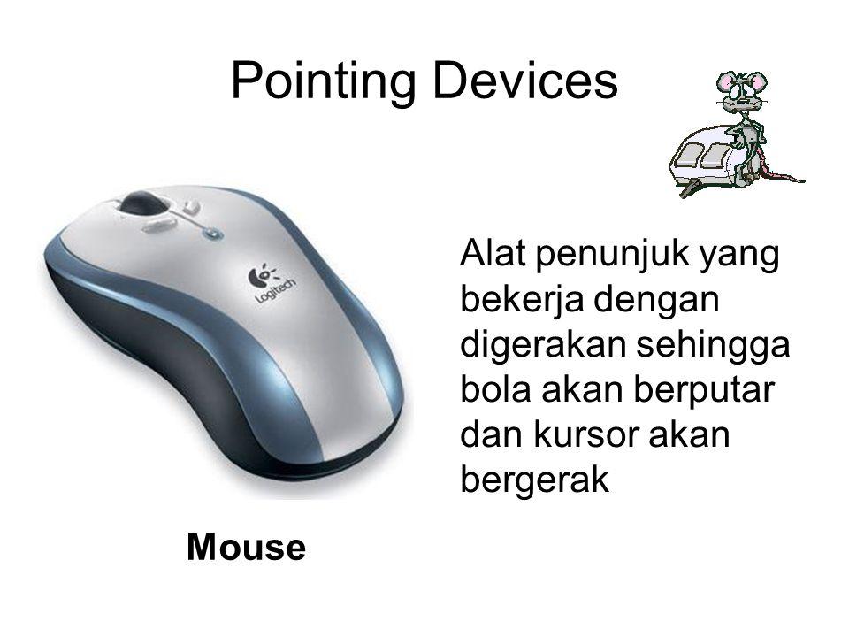 Pointing Devices Alat penunjuk yang bekerja dengan digerakan sehingga bola akan berputar dan kursor akan bergerak Mouse