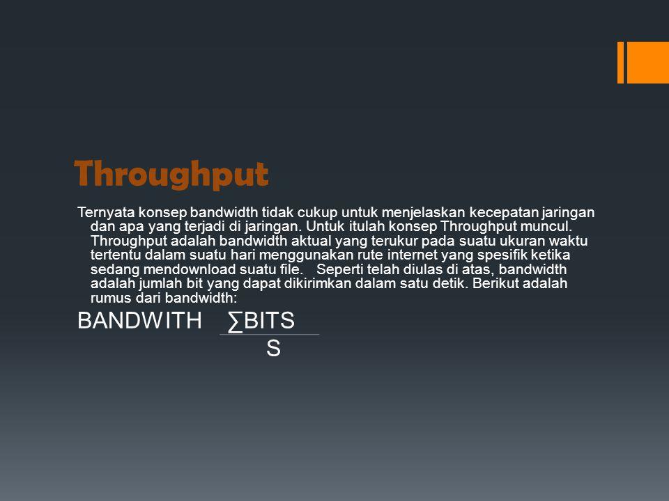 Throughput Ternyata konsep bandwidth tidak cukup untuk menjelaskan kecepatan jaringan dan apa yang terjadi di jaringan. Untuk itulah konsep Throughput