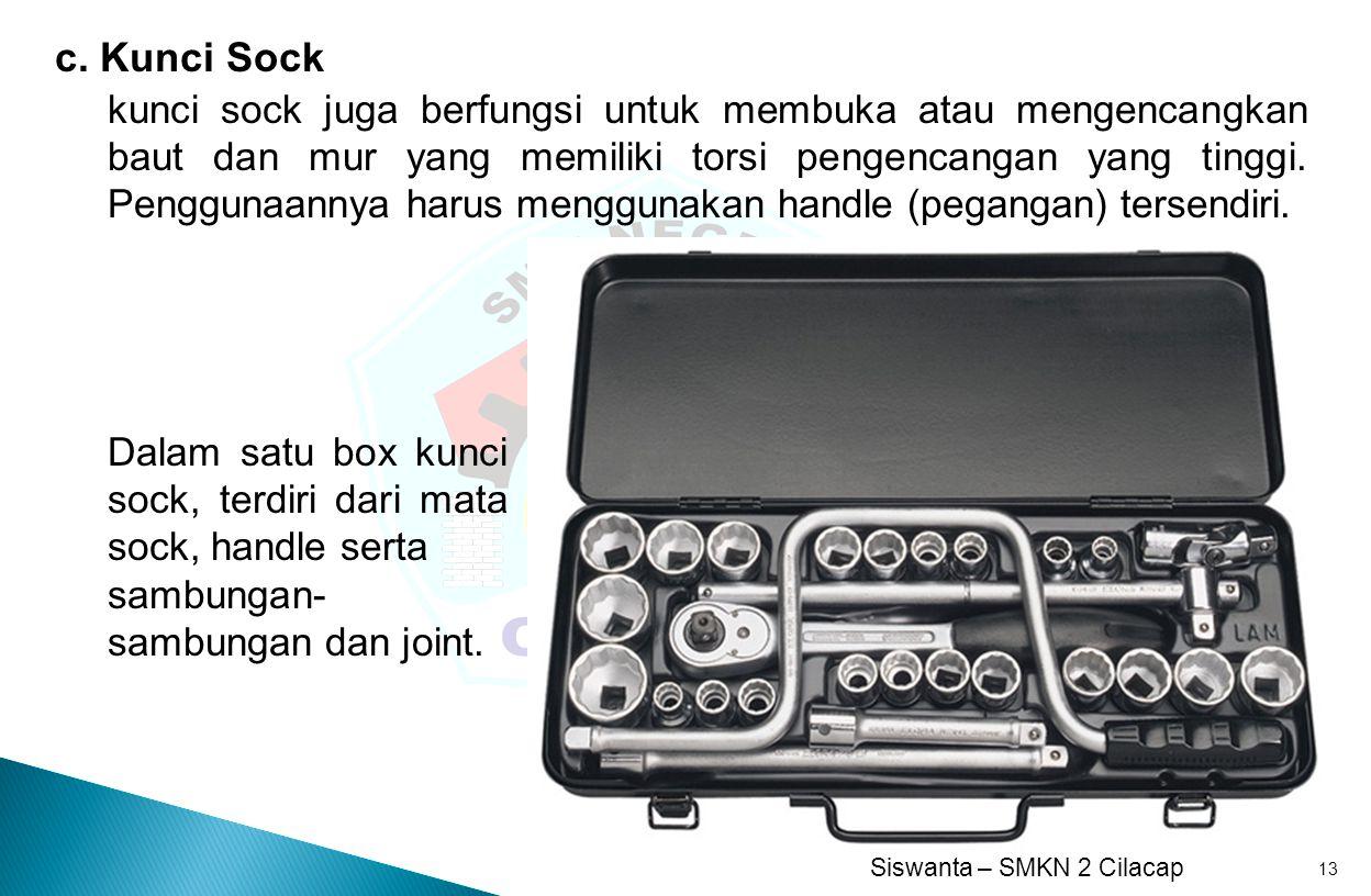 Siswanta – SMKN 2 Cilacap 13 c. Kunci Sock kunci sock juga berfungsi untuk membuka atau mengencangkan baut dan mur yang memiliki torsi pengencangan ya