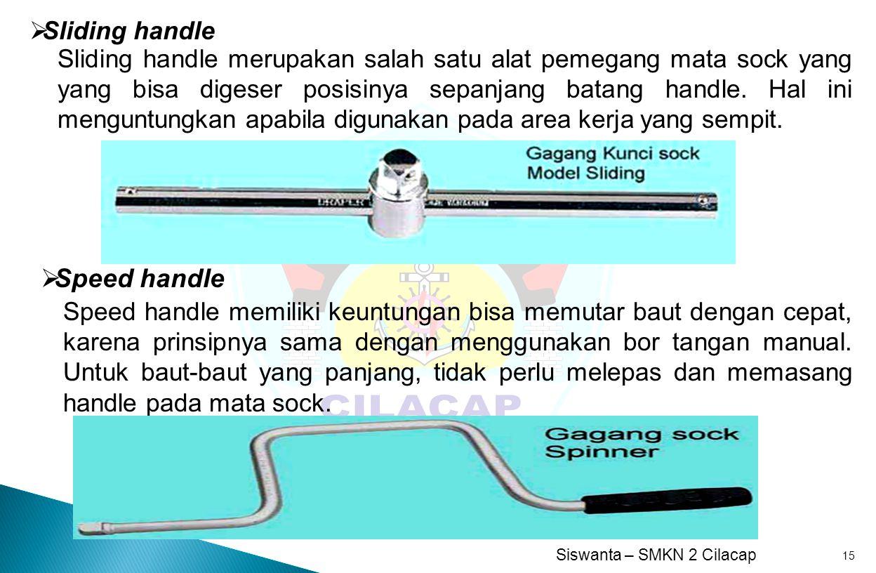 Siswanta – SMKN 2 Cilacap 15  Sliding handle Sliding handle merupakan salah satu alat pemegang mata sock yang yang bisa digeser posisinya sepanjang b