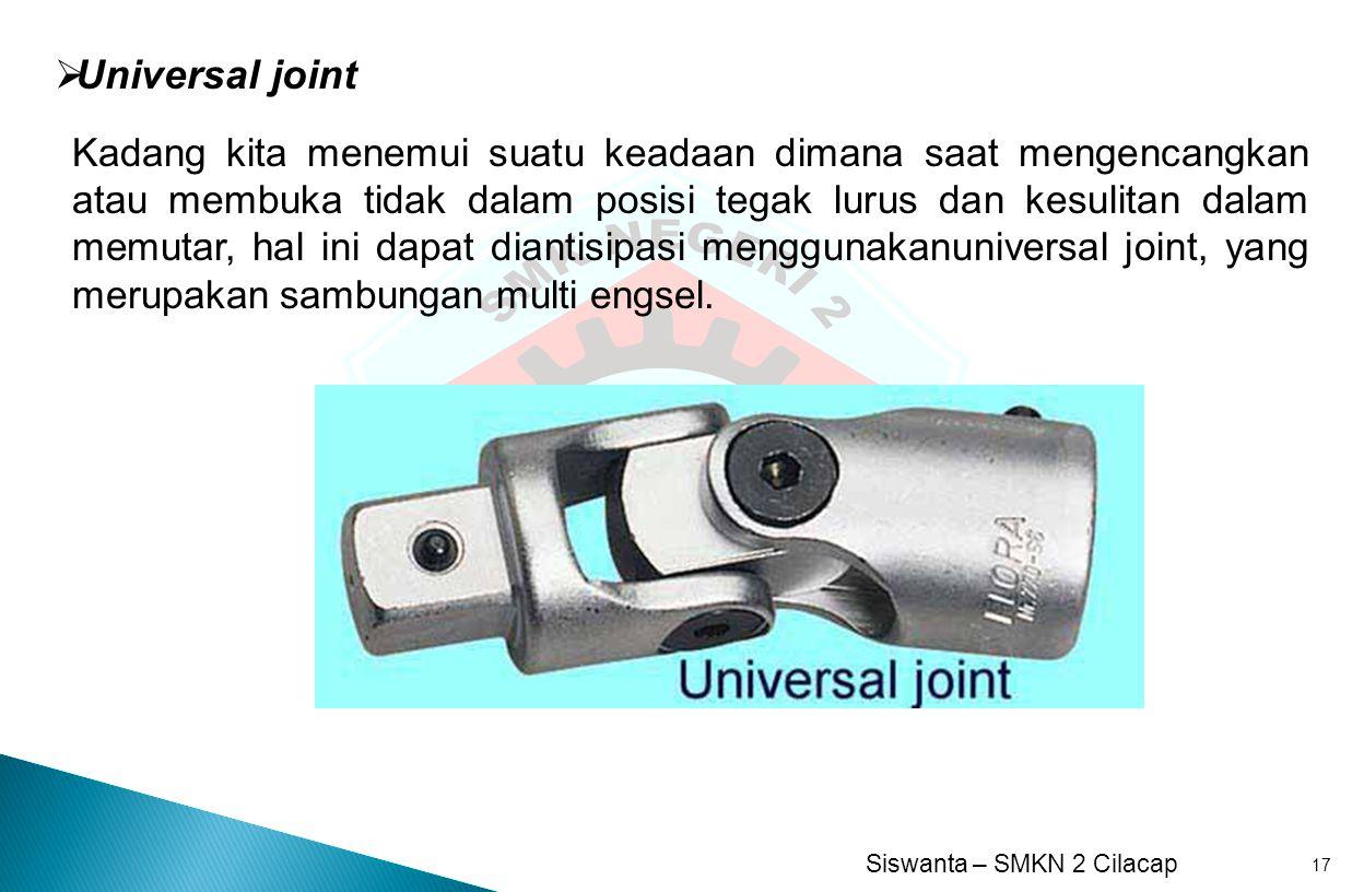 Siswanta – SMKN 2 Cilacap 17  Universal joint Kadang kita menemui suatu keadaan dimana saat mengencangkan atau membuka tidak dalam posisi tegak lurus