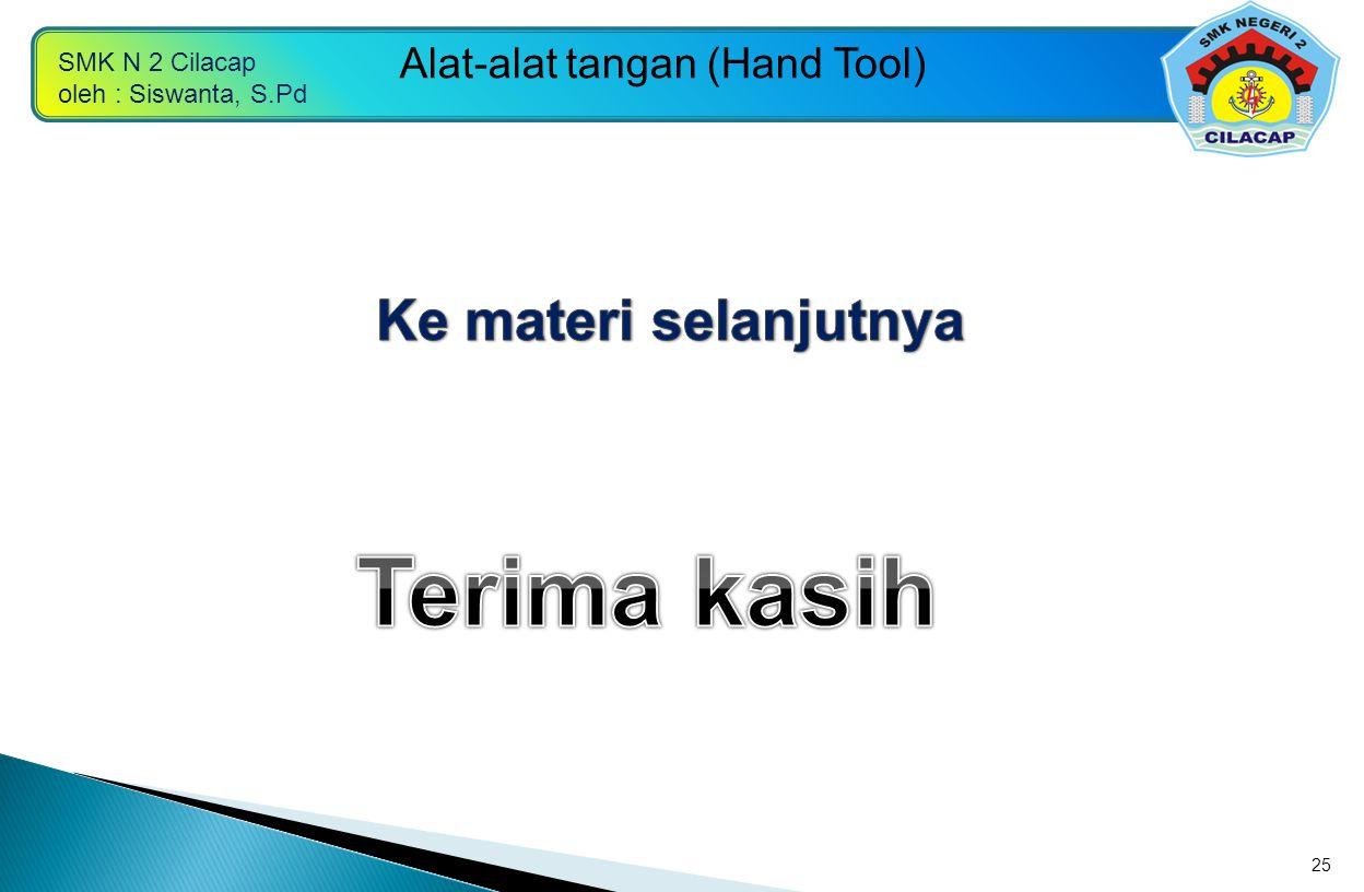 SMK N 2 Cilacap oleh : Siswanta, S.Pd Alat-alat tangan (Hand Tool) 25