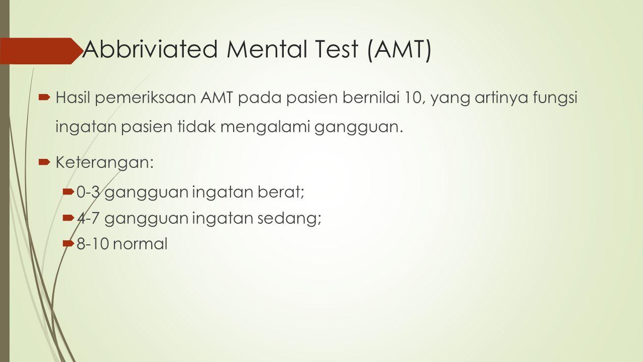 Abbriviated Mental Test (AMT)  Hasil pemeriksaan AMT pada pasien bernilai 10, yang artinya fungsi ingatan pasien tidak mengalami gangguan.  Keterang