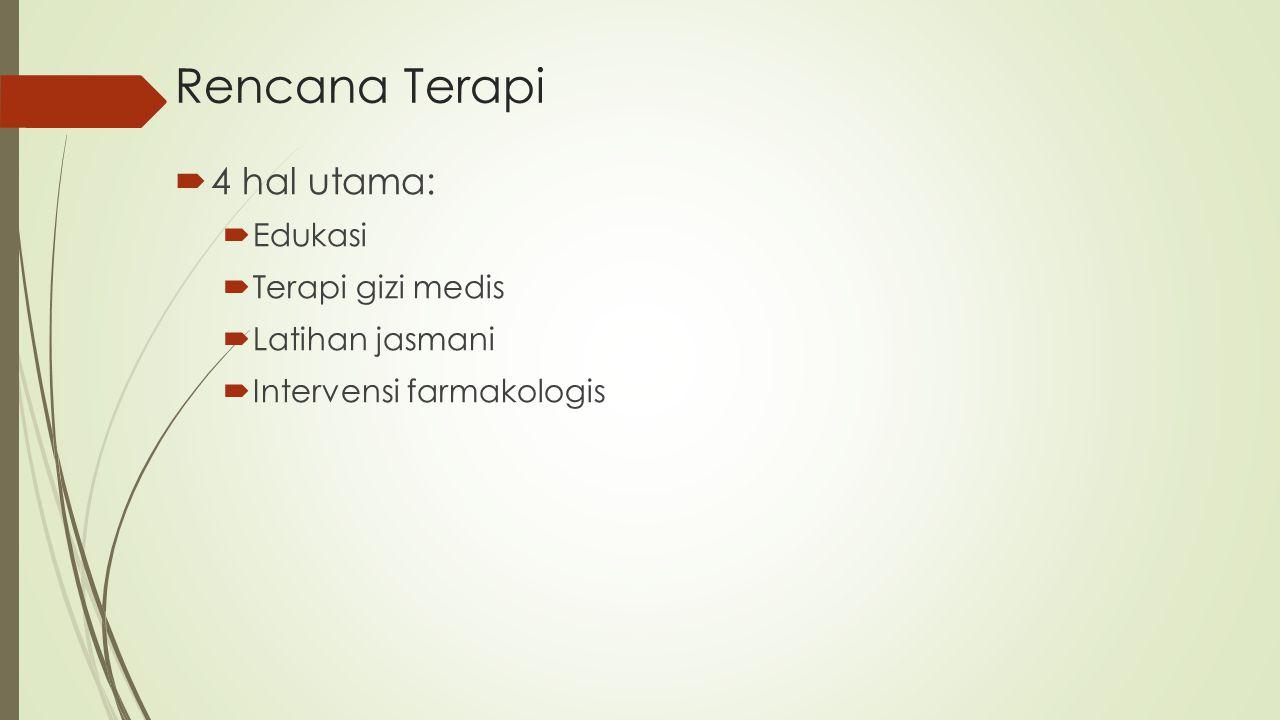 Rencana Terapi  4 hal utama:  Edukasi  Terapi gizi medis  Latihan jasmani  Intervensi farmakologis