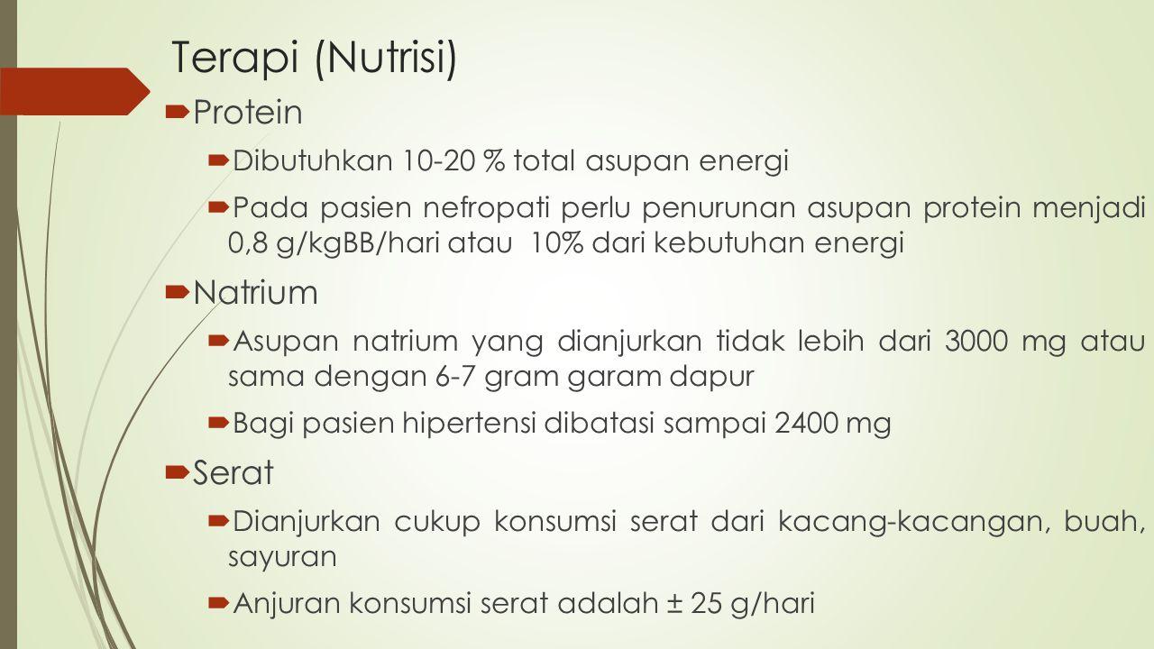 Terapi (Nutrisi)  Protein  Dibutuhkan 10-20 % total asupan energi  Pada pasien nefropati perlu penurunan asupan protein menjadi 0,8 g/kgBB/hari ata
