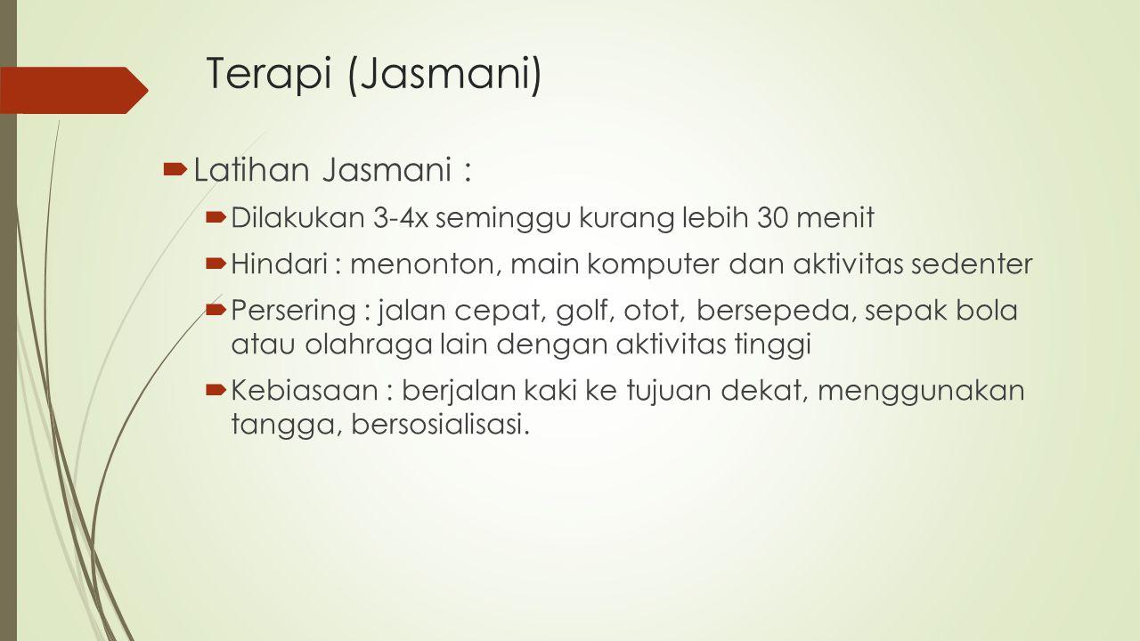 Terapi (Jasmani)  Latihan Jasmani :  Dilakukan 3-4x seminggu kurang lebih 30 menit  Hindari : menonton, main komputer dan aktivitas sedenter  Pers