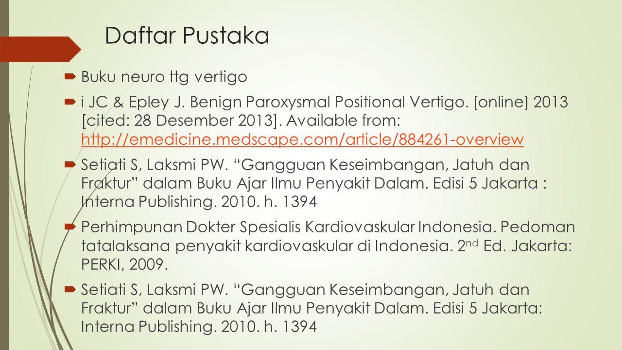 Daftar Pustaka  Buku neuro ttg vertigo  i JC & Epley J. Benign Paroxysmal Positional Vertigo. [online] 2013 [cited: 28 Desember 2013]. Available fro
