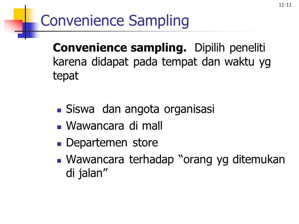 11-11 Convenience Sampling Convenience sampling. Dipilih peneliti karena didapat pada tempat dan waktu yg tepat Siswa dan angota organisasi Wawancara