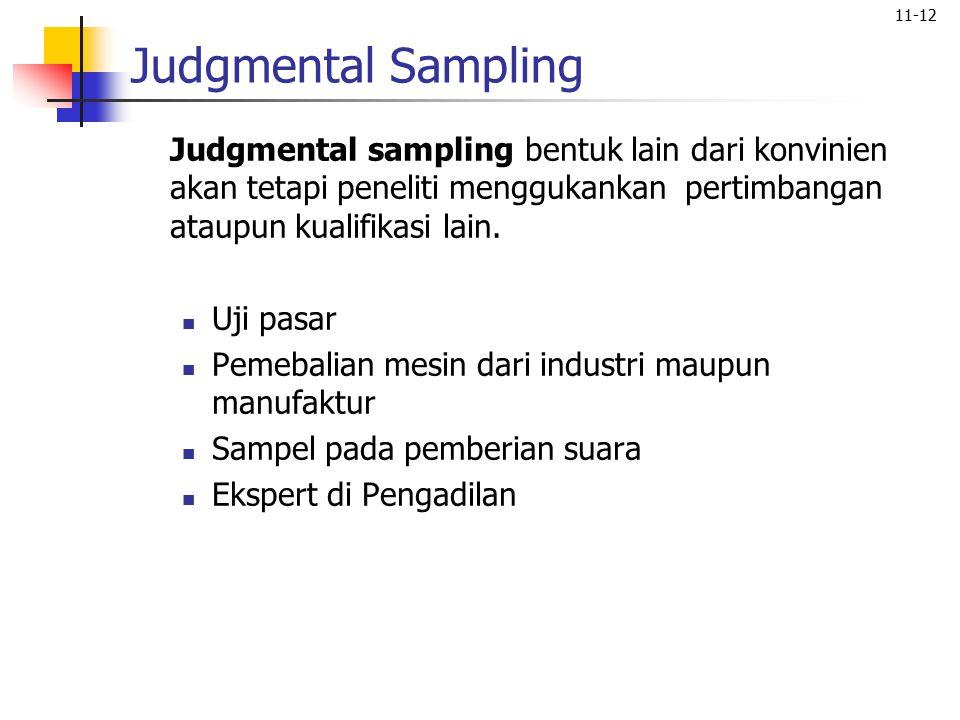 11-12 Judgmental Sampling Judgmental sampling bentuk lain dari konvinien akan tetapi peneliti menggukankan pertimbangan ataupun kualifikasi lain. Uji
