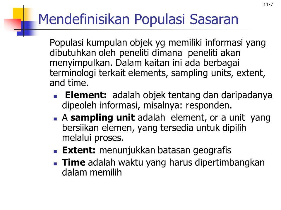 11-7 Mendefinisikan Populasi Sasaran Populasi kumpulan objek yg memiliki informasi yang dibutuhkan oleh peneliti dimana peneliti akan menyimpulkan. Da