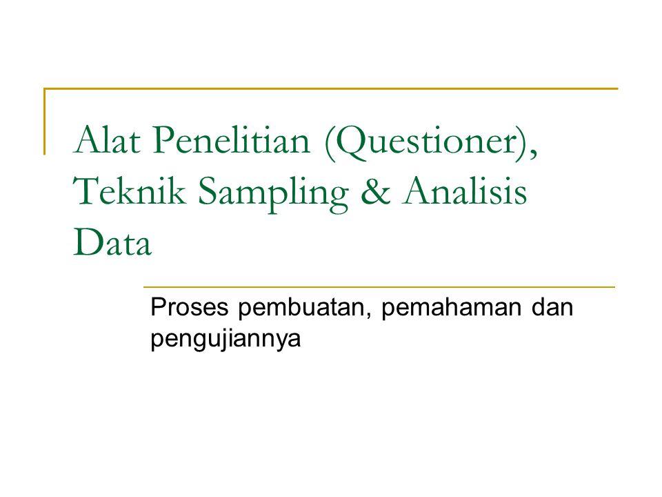 PROSES PEMBUATAN KUESIONER Terjemahkan kebutuhan data ke dalam bentuk pertanyaan.
