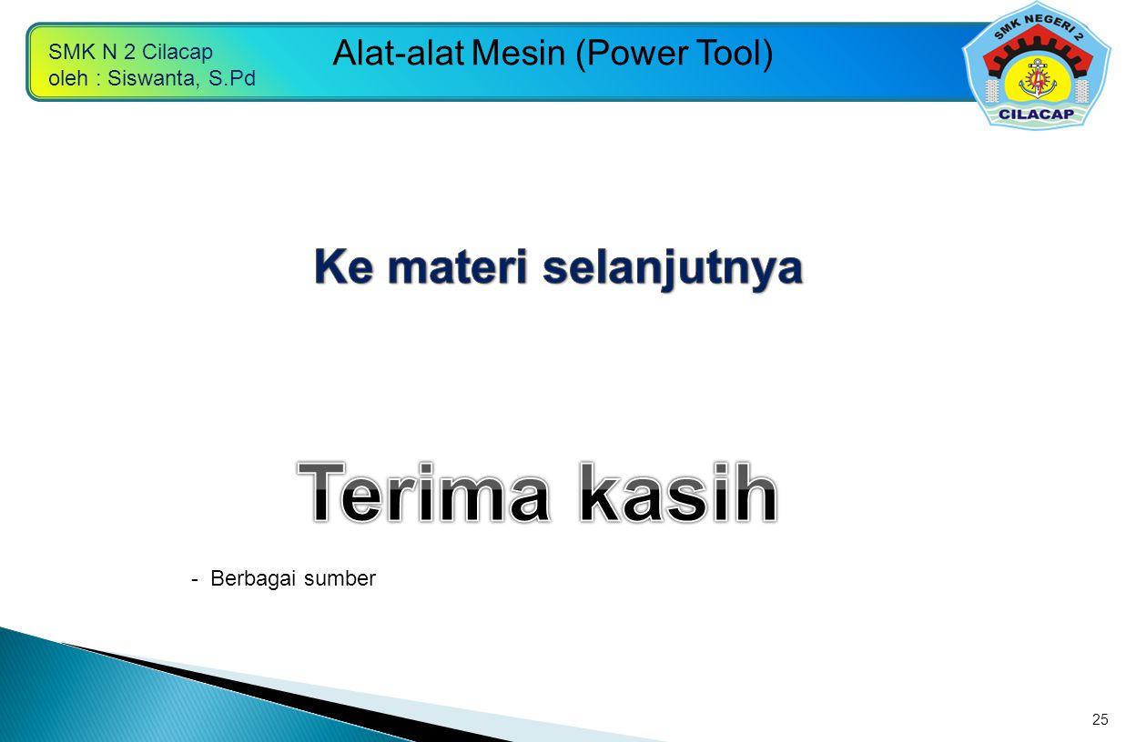 SMK N 2 Cilacap oleh : Siswanta, S.Pd Alat-alat Mesin (Power Tool) 25 - Berbagai sumber