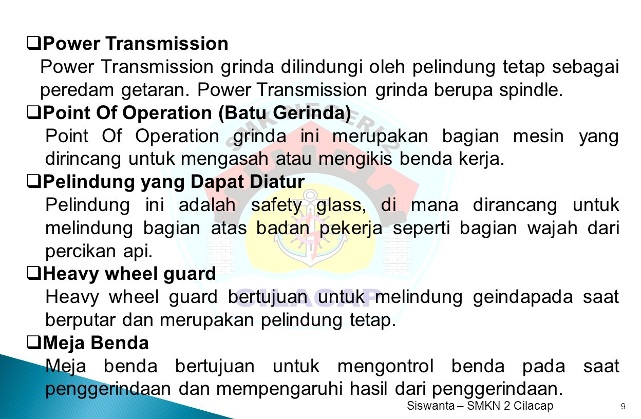 Siswanta – SMKN 2 Cilacap 9  Power Transmission Power Transmission grinda dilindungi oleh pelindung tetap sebagai peredam getaran. Power Transmission