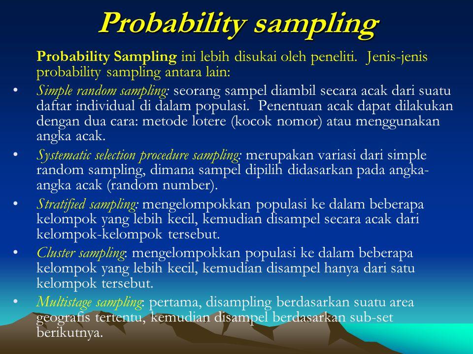 Probability sampling Probability Sampling ini lebih disukai oleh peneliti. Jenis-jenis probability sampling antara lain: Simple random sampling: seora