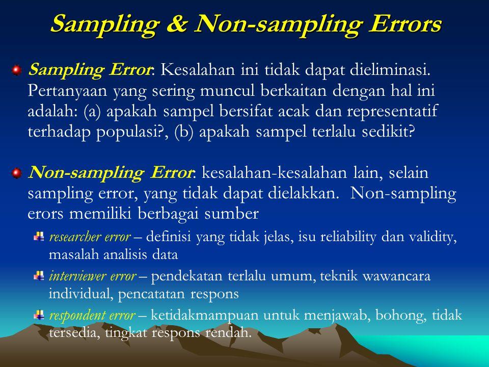 Sampling & Non-sampling Errors Sampling Error: Kesalahan ini tidak dapat dieliminasi. Pertanyaan yang sering muncul berkaitan dengan hal ini adalah: (