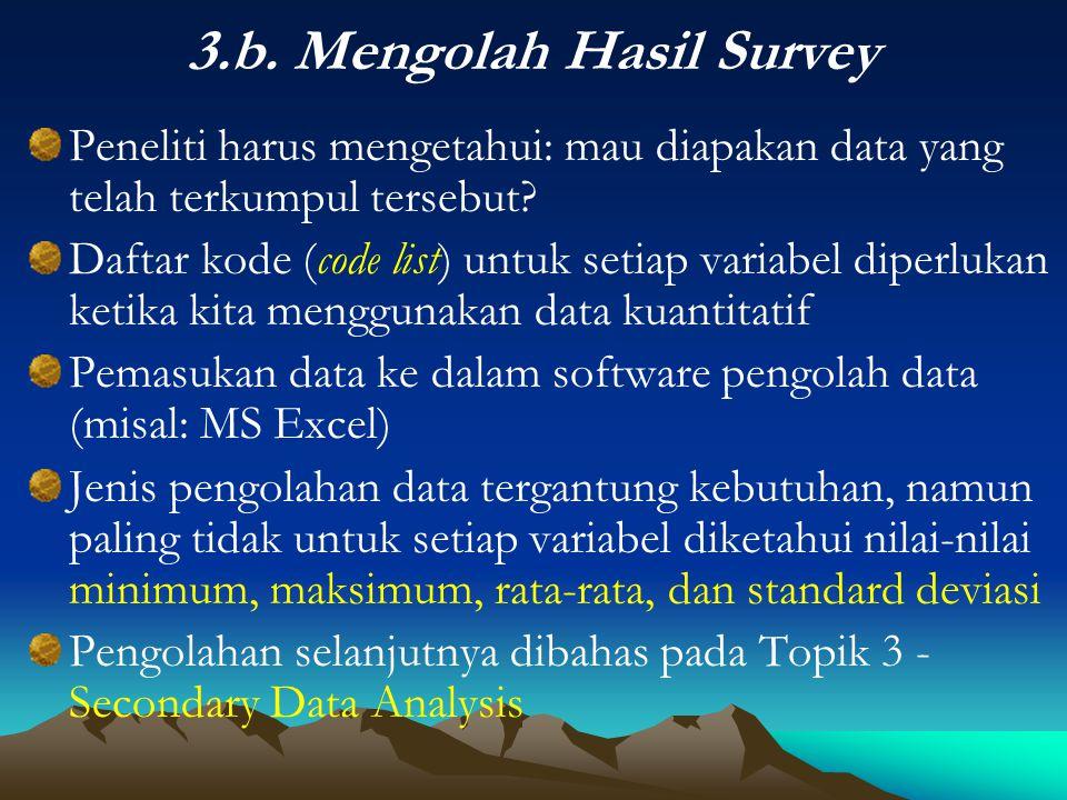 3.b. Mengolah Hasil Survey Peneliti harus mengetahui: mau diapakan data yang telah terkumpul tersebut? Daftar kode (code list) untuk setiap variabel d