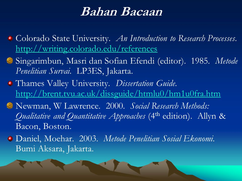 Bahan Bacaan Colorado State University. An Introduction to Research Processes. http://writing.colorado.edu/references http://writing.colorado.edu/refe