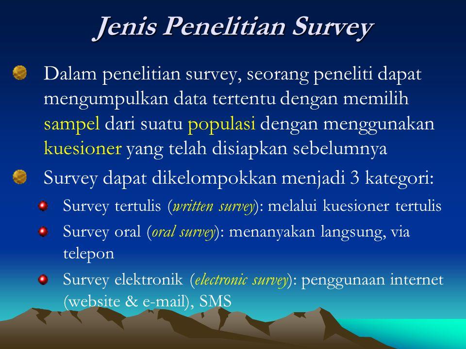 Jenis Penelitian Survey Dalam penelitian survey, seorang peneliti dapat mengumpulkan data tertentu dengan memilih sampel dari suatu populasi dengan me