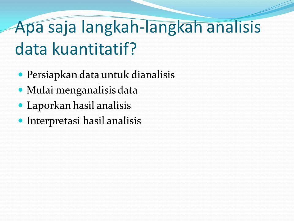 Apa saja langkah-langkah analisis data kuantitatif? Persiapkan data untuk dianalisis Mulai menganalisis data Laporkan hasil analisis Interpretasi hasi