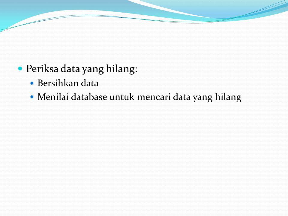 Periksa data yang hilang: Bersihkan data Menilai database untuk mencari data yang hilang
