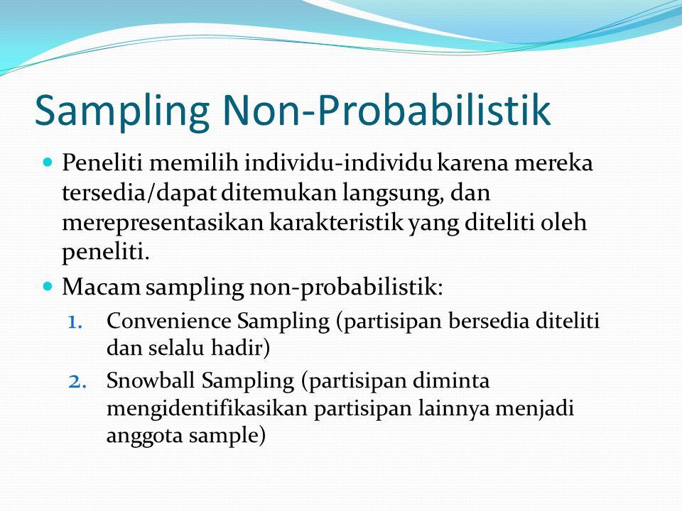 Sampling Non-Probabilistik Peneliti memilih individu-individu karena mereka tersedia/dapat ditemukan langsung, dan merepresentasikan karakteristik yan