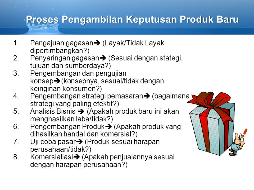 Proses Pengambilan Keputusan Produk Baru 1.Pengajuan gagasan  (Layak/Tidak Layak dipertimbangkan?) 2.Penyaringan gagasan  (Sesuai dengan stategi, tu