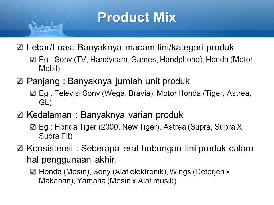 Product Mix Lebar/Luas: Banyaknya macam lini/kategori produk Eg : Sony (TV, Handycam, Games, Handphone), Honda (Motor, Mobil) Panjang : Banyaknya juml