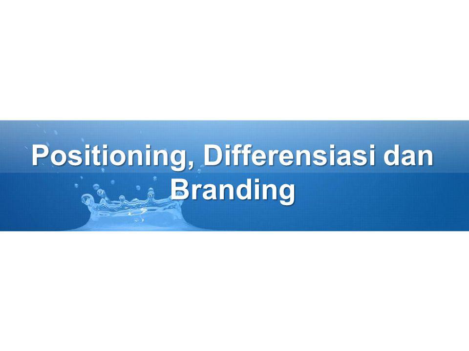 Positioning, Differensiasi dan Branding